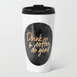 Drink coffee and do good 1 Travel Mug