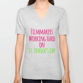 Filmmakers Working Hard on St Patricks Day Quote Unisex V-Neck