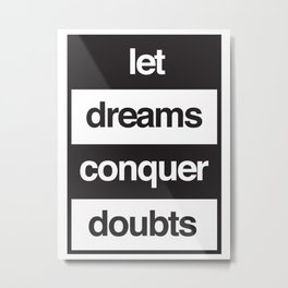 Let Dreams Conquer Doubts Metal Print