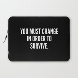 You must change in order to survive Laptop Sleeve