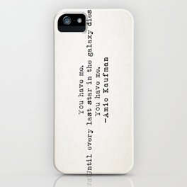 """""""You have me. Until ever last star in the galaxy dies. You have me."""" -Amie Kaufman iPhone Case"""