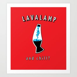 """Lava Lamp & Chill?"" Art Print"