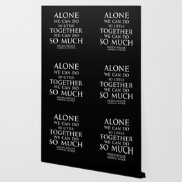 Inspirational quote - Alone we can do so little, together we can do so much. - Hellen Keller American blind and deaf author - white Wallpaper