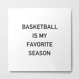 Basketball Is My Favorite Season Metal Print