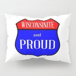 Wisconsinite And Proud Pillow Sham