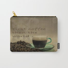 first coffee then the world Carry-All Pouch