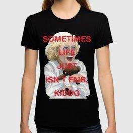 The Golden Girls: LIFE ISN'T FAIR, KIDDO T-shirt