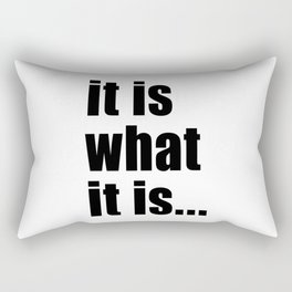 it is what it is (on white) Rectangular Pillow