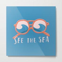 See the sea Metal Print