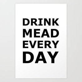 Drink Mead Every Day Art Print