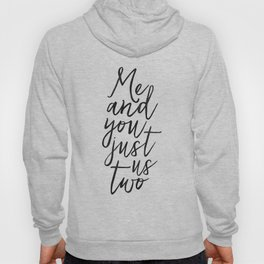 ,Me And You Just Us Two,You And Me Sign,Love Gift,Love Print,Gift For Her,Boyfriend Gift,Quote Poste Hoody