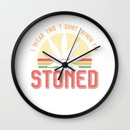 I wear this T-shirt when I'm stoned Wall Clock