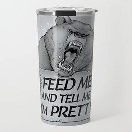 Feed Me And Tell Me I'm Pretty Bear Travel Mug