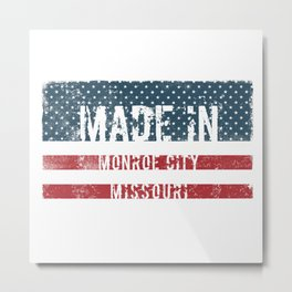Made in Monroe City, Missouri Metal Print
