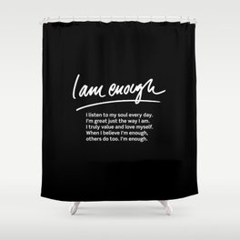 Wise Words: I am enough + text Shower Curtain