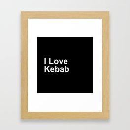 I Love Kebab Framed Art Print