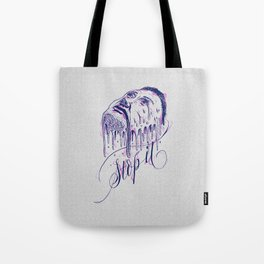 If it melts you. Stop it! Tote Bag