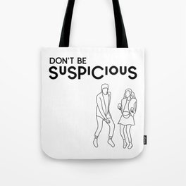 Don't Be Suspicious Tote Bag
