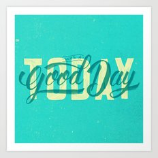 Today Was A Good Day Art Print
