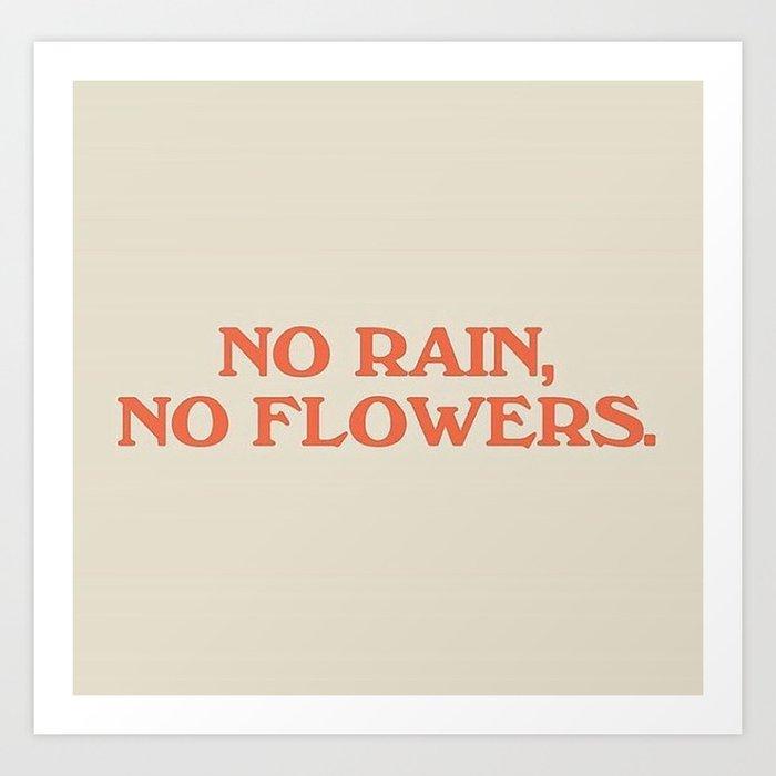 no rain, no flowers Kunstdrucke