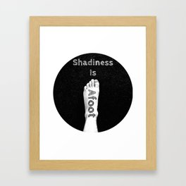 Shadiness Is Afoot! Framed Art Print