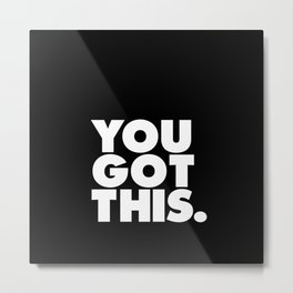 You Got This black and white typography inspirational motivational home wall bedroom decor Metal Print