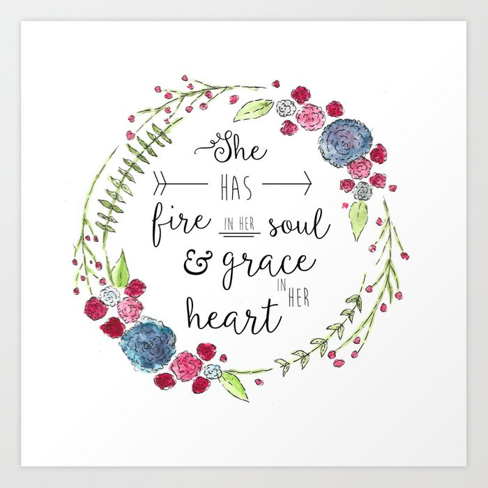 She Has Fire in Her Soul and Grace in Her Heart Art Print