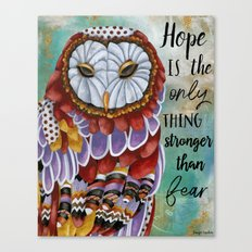 Hope Is The Only Thing Stronger Than Fear Canvas Print
