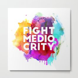 Fight Mediocrity Metal Print