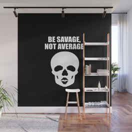 Be savage not average funny quote Wall Mural