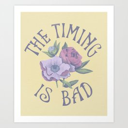The Timing is Bad Art Print