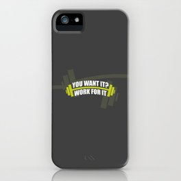 You Want It? Work For It Gym Motivational Quotes Poster iPhone Case