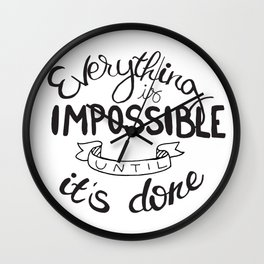 Everything is impossible until it's done - inspirational quote Wall Clock