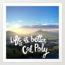 Life is Better at Cal Poly Art Print