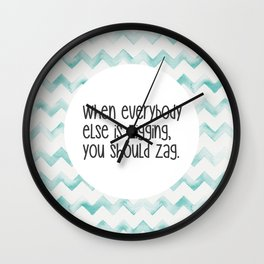 When everybody else is zigging, you should zag. Wall Clock