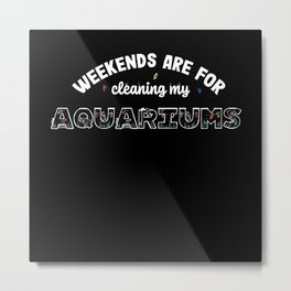 Weekends are for cleaning my Aquariums Metal Print