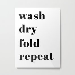wash fold dry repeat Metal Print