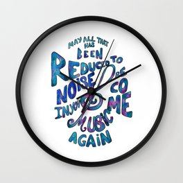 May All That Has Been Reduced To Noise In You Become Music Again Wall Clock