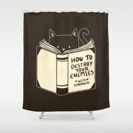 How To Destroy Your Enemies With Kindness Shower Curtain