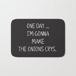 ONE DAY … I'M GONNA MAKE THE ONIONS CRYS. Bath Mat