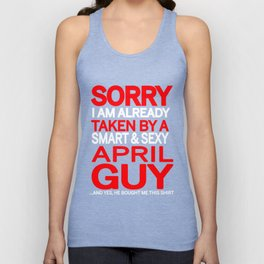 sorry i am already taken by a smart sexy april guy and yes he bought me this shirt Unisex Tank Top