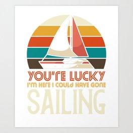 I could have gone sailing Art Print