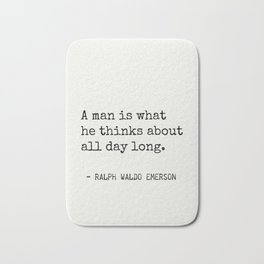 A man is what he thinks about all day long. Emerson R.W. Bath Mat