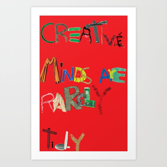 Creative Minds are rarely tidy Art Print