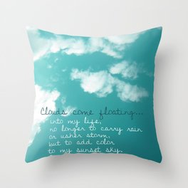 Clouds come floating... Throw Pillow