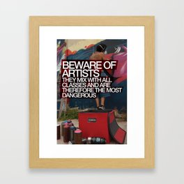 Beware of Artists; They Mix With All Classes of Society and Are Therefore Most Dangerous Poster Framed Art Print