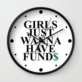 Girls Just Wanna Have Fund$ Funny Quote Wall Clock