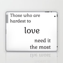 Those who are hardest to love need it the most  - Socrates Laptop & iPad Skin