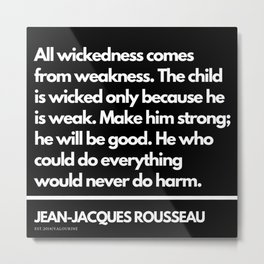 45  |Jean-Jacques Rousseau Quotes | 201106 Social Contract Writer Writing Literature Literary Metal Print