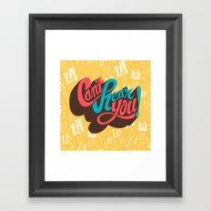 Can't Hear You Framed Art Print